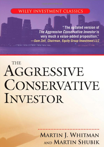 The Aggressive Conservative Investor by Martin Whitman of Third Avenue Funds